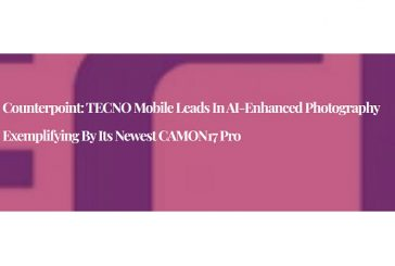 Counterpoint: TECNO Mobile Leads in AI-enhanced Photography exemplifying by its Newest CAMON17 Pro