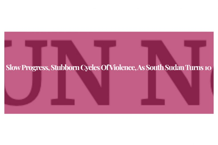 Slow progress, stubborn cycles of violence, as South Sudan turns 10