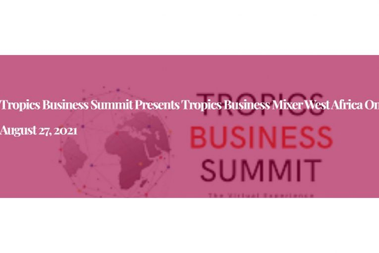 Tropics Business Summit presents Tropics Business Mixer West Africa on August 27, 2021