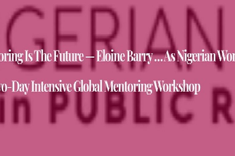 Reverse Mentoring is the Future — Eloine Barry … as Nigerian Women in PR Concludes two-day Intensive Global Mentoring Workshop