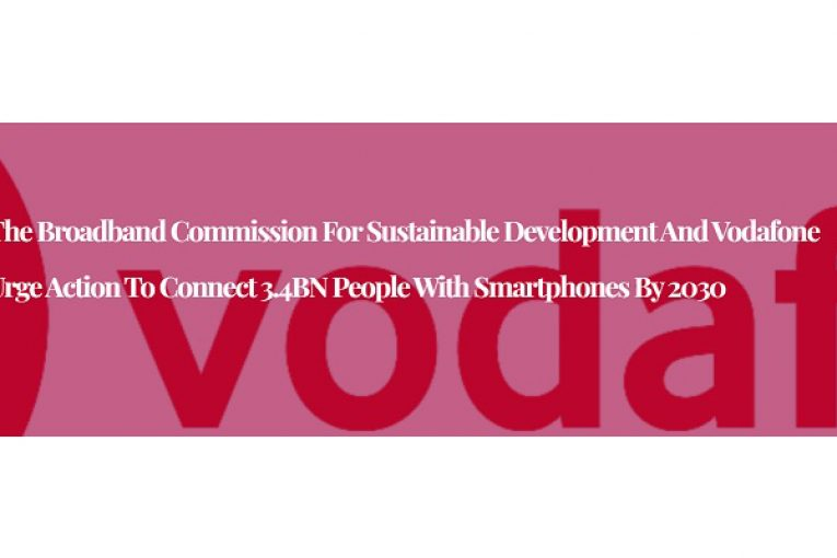 The Broadband Commission for Sustainable Development and Vodafone Urge Action to Connect 3.4BN People with Smartphones by 2030